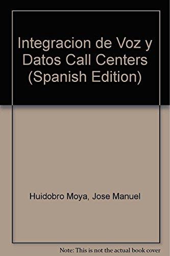 Integracion de Voz y Datos Call Centers: Huidobro Moya, Jose