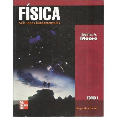 FISICA:SEIS IDEAS QUE LA CONFORMAN VOL.I 2/ED. (9701048946) by Thomas A. Moore