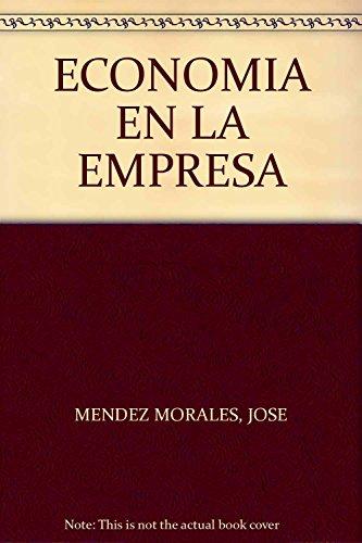 ECONOMIA EN LA EMPRESA / TERCERA EDICION: MENDEZ MORALES, JOSE