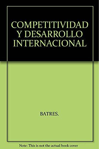 COMPETITIVIDAD Y DESARROLLO INTERNACIONAL: BATRES SOTO, ROBERTO