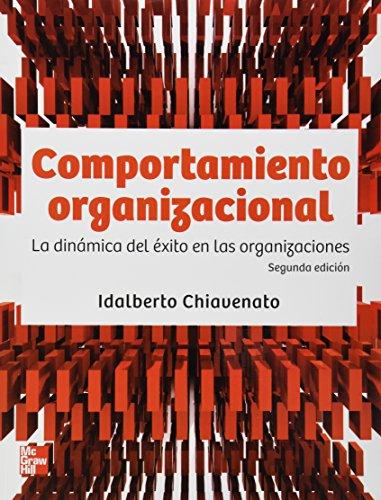 COMPORTAMIENTO ORGANIZACIONAL LA DINAMICA DEL EXITO EN: Idalberto Chiavenato