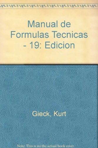 Manual de Formulas Tecnicas - 19: Edicion (Spanish Edition) (9701501586) by Gieck, Kurt