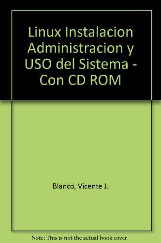 9789701503263: Linux Instalacion Administracion y USO del Sistema - Con CD ROM
