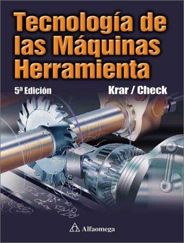 Tecnología de las máquinas herramienta: Krar, Steve, Check, Albert