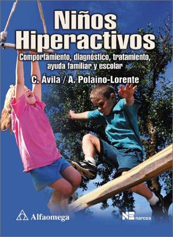 Ninos hiperactivos: Comportamiento, diagnostico, tratamiento, ayuda familiar: Avila, C., Polaino-Lorente,