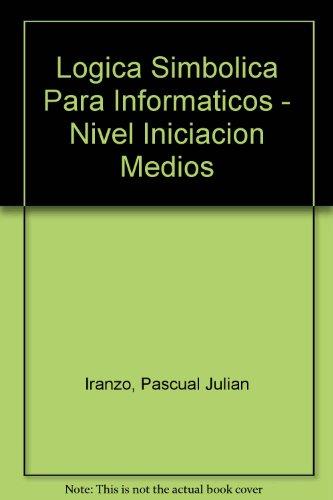 9789701510728: Logica Simbolica Para Informaticos - Nivel Iniciacion Medios (Spanish Edition)