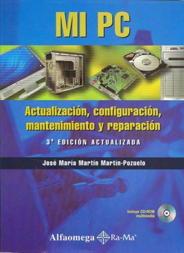 MI PC Actualización, Configuración, Mantenimiento y Reparación,: Jose Maria Martin-Pozuelo