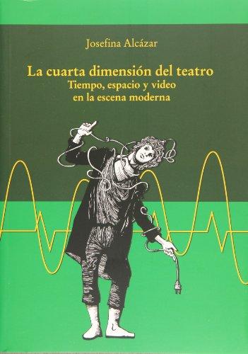 9789701804582: La cuarta dimension del teatro. Tiempo, espacio y video en la escena moderna (Spanish Edition)