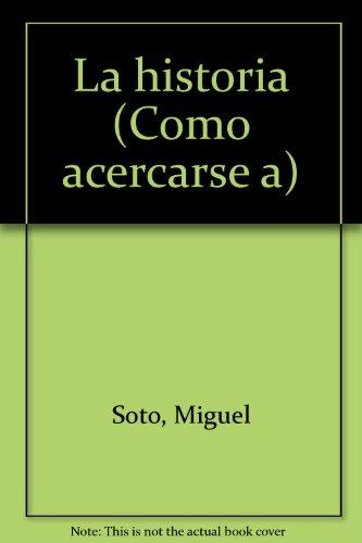La historia (Como acercarse a) (Spanish Edition): Miguel Soto