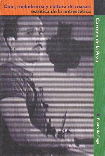 9789701813997: Cine, melodrama y cultura de masas: Estética de la antiestética (Teoría y práctica del arte. Punto de fuga) (Spanish Edition)