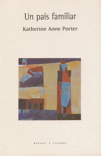 UN PAIS FAMILIAR: Porter, Katherine Anne, Traduccion Gertrudis Martinez De Hoyos and Gabriela ...