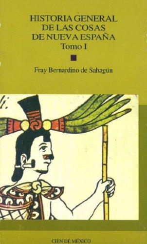 Historia general de las cosas de Nueva Espana: Tomo I: de Sahagun, Bernardino