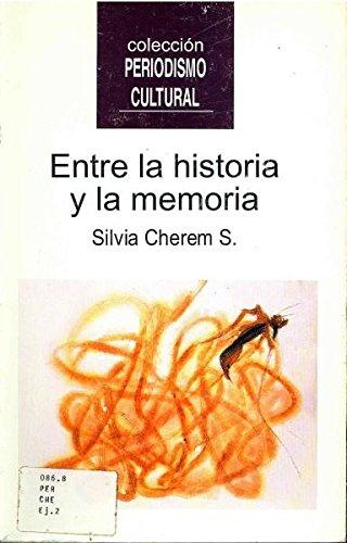 Entre la historia y la memoria (Coleccion Periodismo cultural) (Spanish Edition)