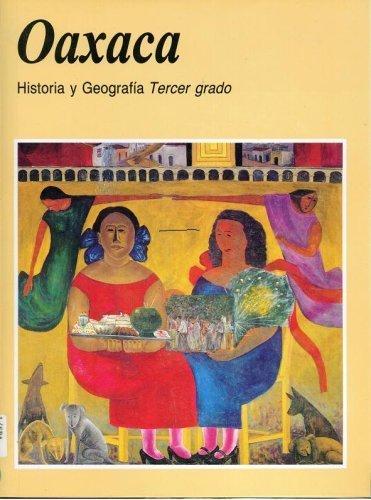 Oaxaca : Historia y Geografía Tercer grado: Meixueiro, Anselmo Arellanes