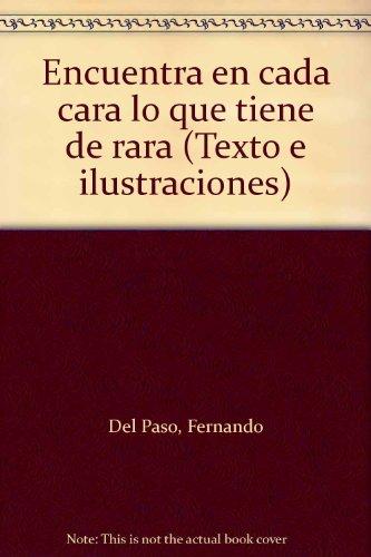 Encuentra en cada cara lo que tiene de rara (Texto e ilustraciones): Del Paso, Fernando