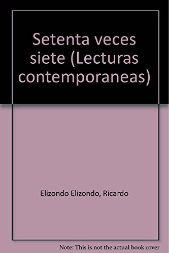 Setenta veces siete (Lecturas contemporaneas) (Spanish Edition): Elizondo Elizondo, Ricardo