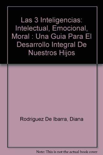 Las 3 Inteligencias: Intelectual, Emocional, Moral : Rodriguez De Ibarra,