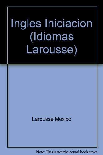 9789702200048: Idiomas Larousse: Ingles Iniciacion (Idiomas Larousse)