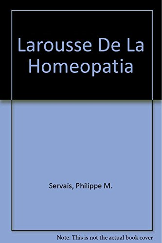 9789702202769: Larousse De La Homeopatia (Spanish Edition)