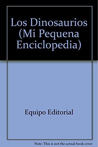 Los Dinosaurios (Mi Pequena Enciclopedia) (Spanish Edition): Equipo Editorial