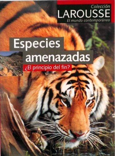 9789702208839: Especies Amenazadas: El Principio Del Fin? (Larousse El Mundo Contemporaneo)