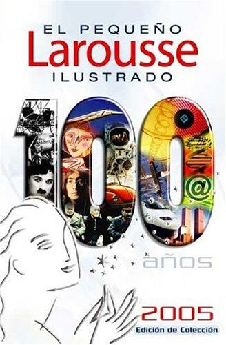 9789702210382: El Pequeno Larousse Ilustrado 2005 (Cien anos) (Spanish Edition)