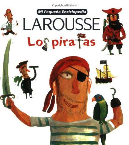 9789702211921: Mi Pequena Larousse Enciclopedia Los Piratas: Pirates (Mi Pequena Enciclopedia)