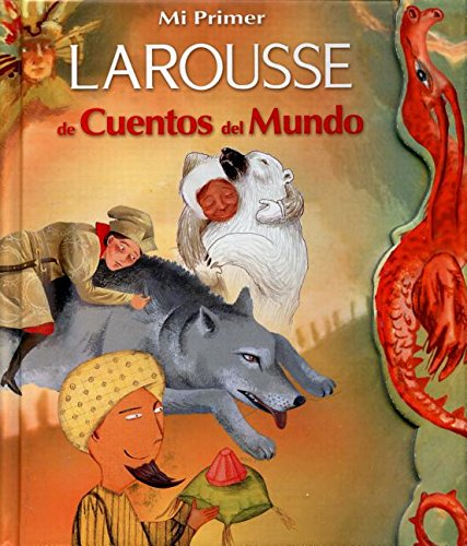Mi Primer Larousse de cuentos del mundo/ My First Larousse of Stories of the World (Spanish ...