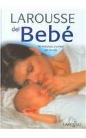 9789702212386: Larousse del bebe / Larousse of the Baby: del embarazo al primer ano de vida/ From Pregnancy to the First year of life (Spanish Edition)