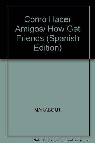 Como Hacer Amigos/ How Get Friends (Spanish Edition)