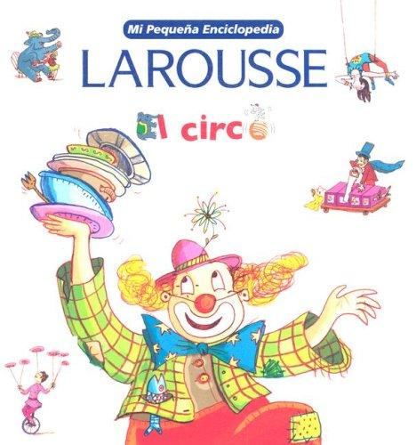 9789702214465: Mi Pequena Enciclopedia: El Circo: My Little Encyclopedia: The Circus (Spanish Edition)