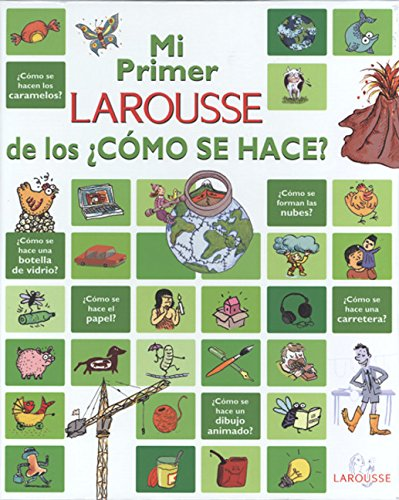 9789702222057: Mi primer LAROUSSE de los ¿cómo se hace?: My first Larousse of How is it made? (Spanish Edition)