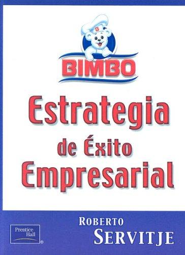 Bimbo - Estrategia de Exito Empresarial (Spanish Edition): Servitje Sendra, Roberto
