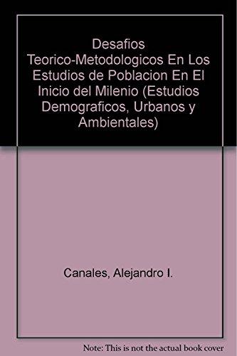 9789702704041: Desafíos teórico-metodológicos en los estudios de población en el inicio del milenio (Estudios Demograficos, Urbanos y Ambientales) (Spanish Edition)