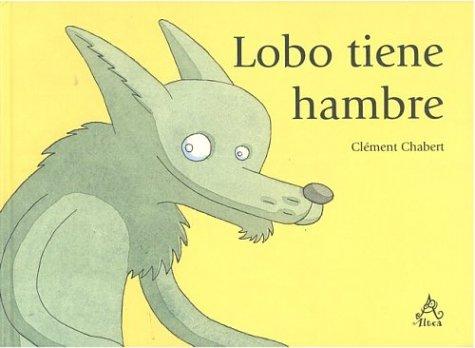 Lobo tiene hambre (Wolf heeft honger) (Spanish Edition): Clà ment Chabert