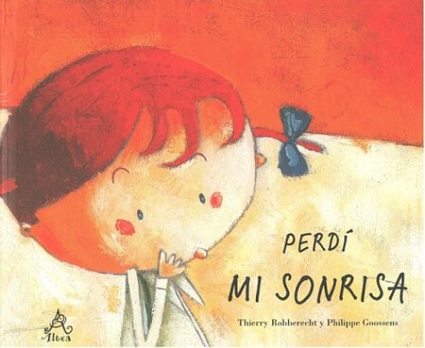 Perdí mi sonrisa (Ik kan weer lachen) (Spanish Edition) (9702906679) by Robberecht, Thierry; Goossens, Philippe