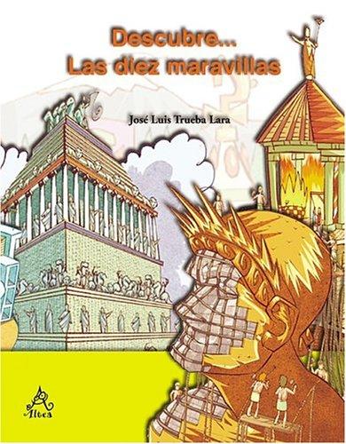 Descubre: Las diez maravillas (Spanish Edition): Lara, Jos? Luis