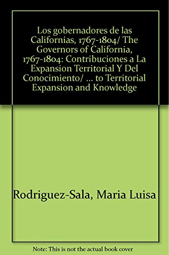 Los gobernadores de las Californias, 1767-1804/ The Governors of California, 1767-1804: ...