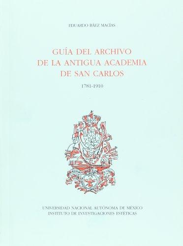 9789703202799: Guia del archivo de la antigua Academia de San Carlos 1781-1910 (Spanish Edition)