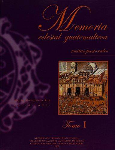 Memoria eclesial guatemalteca. Visitas pastorales, Tomo I: Mario Humberto Ruz (Coordinador), et al.