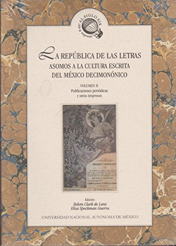 9789703210879: La republica de las letras / The republic of letters: Asomos a La Cultura Escrita Del Mexico Decimononico / Hints to the Mexico Written Culture of Nineteenth-century (Spanish Edition)
