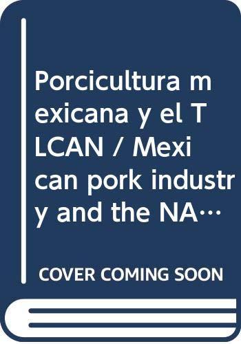 9789703211746: Porcicultura mexicana y el TLCAN/Mexican pork industry and the NAFTA