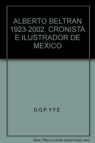 9789703211838: ALBERTO BELTRAN 1923-2002. CRONISTA E ILUSTRADOR DE MEXICO