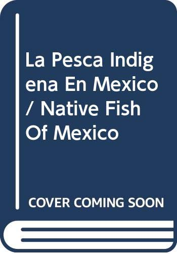 9789703214556: La Pesca Indigena En Mexico / Native Fish Of Mexico (Spanish Edition)