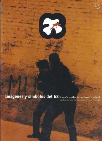9789703216451: Imagenes y simbolos del 68 / Images and symbols of 68: Fotografia Y Grafica Del Movimiento Estudiantil