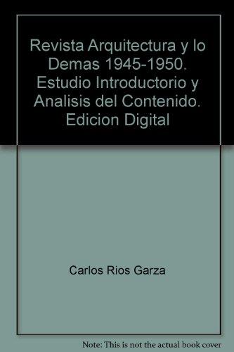 Revista Arquitectura y lo Demas 1945-1950. Estudio Introductorio y Analisis del Contenido. Edicion ...