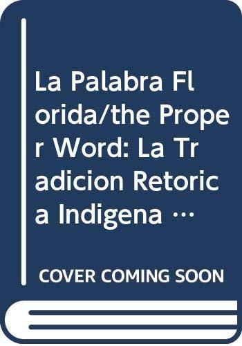 9789703219704: La Palabra Florida/the Proper Word: La Tradicion Retorica Indigena Y Novohispana