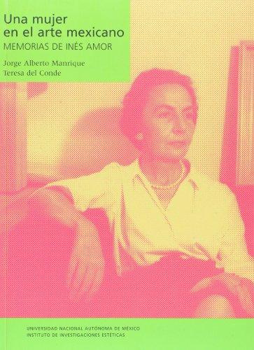 9789703221851: Una mujer en el arte mexicano. Memorias de Ines Amor (Spanish Edition)