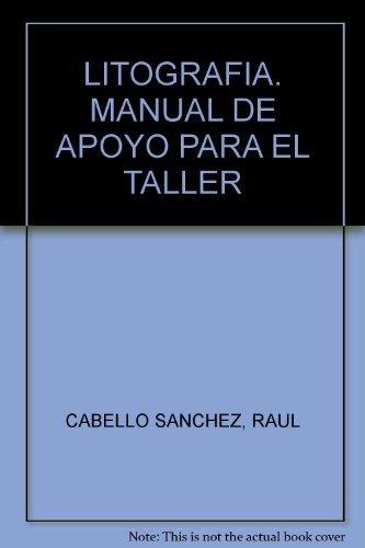 LITOGRAFIA. MANUAL DE APOYO PARA EL TALLER: CABELLO SANCHEZ, RAUL