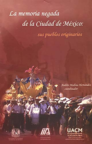 9789703248100: MEMORIA NEGADA DE LA CIUDAD DE MEXICO, LA: SUS PUEBLOS ORIGINARIOS